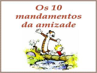 Os 10  mandamentos  da amizade