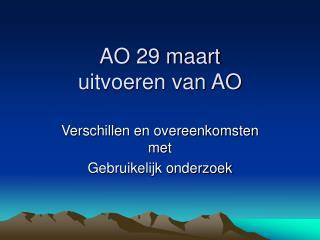 AO 29 maart uitvoeren van AO