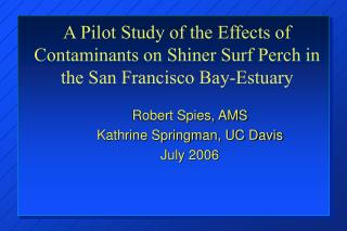 A Pilot Study of the Effects of Contaminants on Shiner Surf Perch in the San Francisco Bay-Estuary