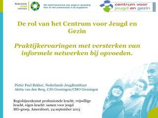 Pieter Paul Bakker, Nederlands Jeugdinstituut Aletta van den Berg, CJG Groningen/CMO Groningen