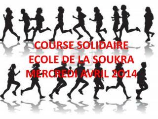 COURSE SOLIDAIRE ECOLE DE LA SOUKRA MERCREDI AVRIL 2O14