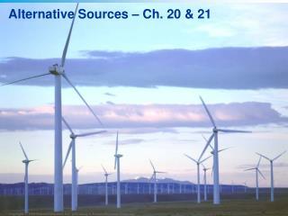 Alternative Sources – Ch. 20 & 21