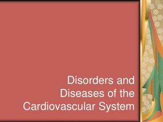 Disorders and Diseases of the Cardiovascular System