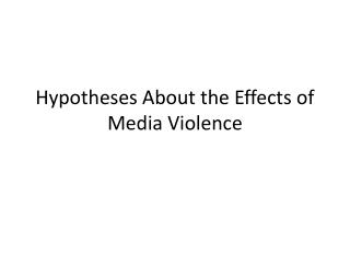 Hypotheses About the Effects of Media Violence