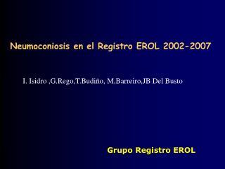 Neumoconiosis en el Registro EROL 2002-2007