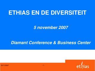 ETHIAS EN DE DIVERSITEIT 5 november 2007 Diamant Conference & Business Center