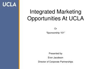 "Integrated Marketing Opportunities At UCLA Or ""Sponsorship 101"" Presented by Eron Jacobson"