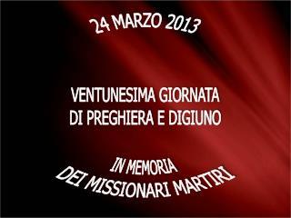 24 MARZO 2013 VENTUNESIMA GIORNATA DI  PREGHIERA E DI GIUNO IN MEMORIA  DEI MISSIONARI MARTIRI