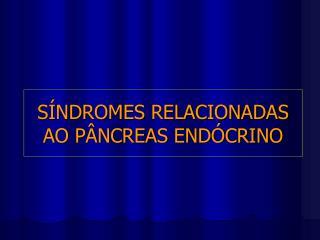 S�NDROMES RELACIONADAS AO P�NCREAS END�CRINO
