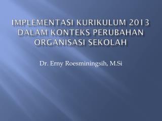 Implementasi Kurikulum 2013 Dalam Konteks Perubahan Organisasi Sekolah