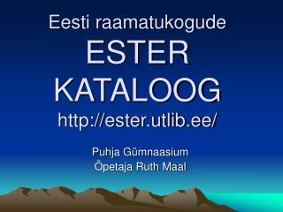 Eesti raamatukogude  ESTER KATALOOG ester.utlib.ee/