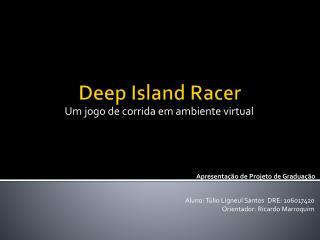 Deep Island Racer