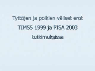 Tyttöjen ja poikien väliset erot TIMSS 1999 ja PISA 2003 tutkimuksissa