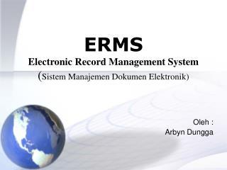 ERMS Electronic Record Management System  ( Sistem Manajemen Dokumen Elektronik)