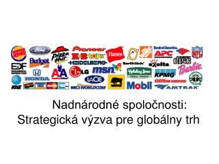 Nadnárodné spoločnosti :  Strategická výzva pre globálny trh