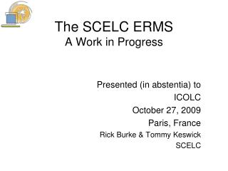 The SCELC ERMS A Work in Progress