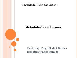 Prof. Esp. Tiago S. de Oliveira psicotigl@yahoo.br