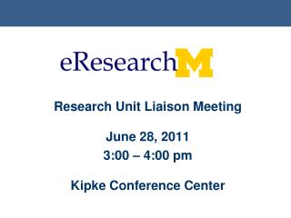 Research Unit Liaison Meeting June 28, 2011 3:00 – 4:00 pm Kipke Conference Center