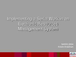 Implementing a Serial Work in an Electronic Resources Management System