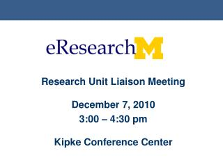 Research Unit Liaison Meeting December 7, 2010 3:00 – 4:30 pm Kipke Conference Center