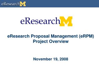 eResearch Proposal Management (eRPM) Project Overview November 19, 2008