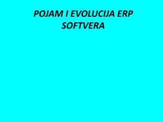 POJAM I EVOLUCIJA ERP SOFTVERA