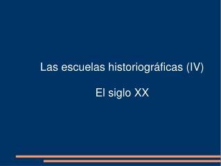 Las escuelas historiográficas (IV) El siglo XX