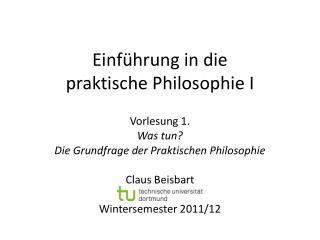 Einf �hrung in die  praktische Philosophie I