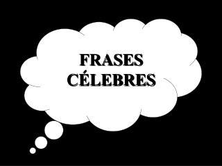 FRASES CÉLEBRES