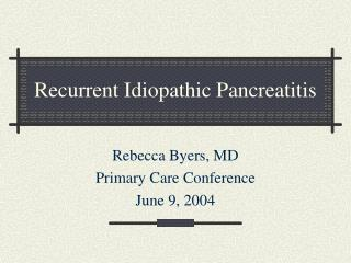 Recurrent Idiopathic Pancreatitis