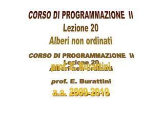CORSO DI PROGRAMMAZIONE  II Lezione 20 Alberi non ordinati prof. E. Burattini a.a. 2009-2010