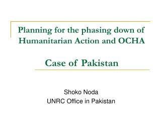 Planning for the phasing down of Humanitarian Action and OCHA Case of Pakistan