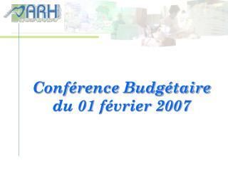 Conférence Budgétaire du 01 février 2007