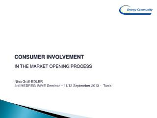 CONSUMER INVOLVEMENT In the market opening process
