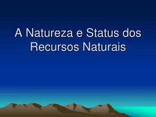 A Natureza e Status dos Recursos Naturais