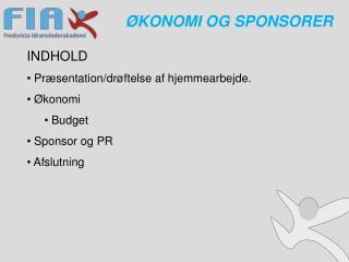 INDHOLD   Præsentation/drøftelse af hjemmearbejde.   Økonomi Budget Sponsor og PR  Afslutning