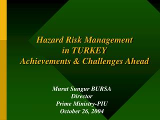 Hazard Risk Management  in TURKEY Achievements & Challenges Ahead