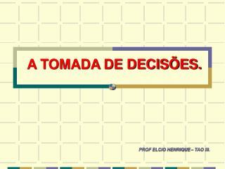 A TOMADA DE DECIS�ES.