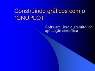 """Construindo gráficos com o """"GNUPLOT"""""""