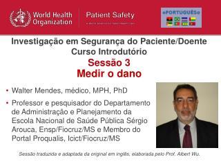 Walter Mendes, médico, MPH, PhD