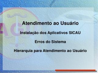 Atendimento ao Usuário Instalação dos Aplicativos SICAU Erros do Sistema