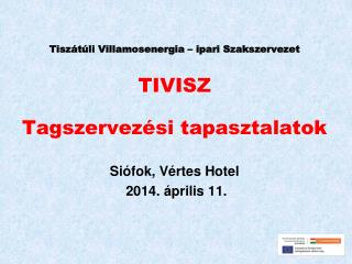 Tiszátúli Villamosenergia – ipari Szakszervezet  TIVISZ Tagszervezési tapasztalatok