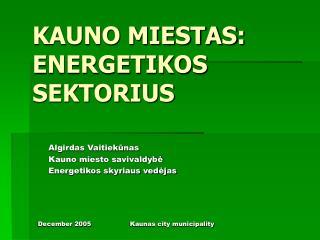 KAUNO MIESTAS :  ENERGETIKOS SEKTORIUS