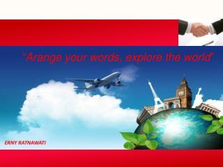Arange your worArange your words, explore the world � ds, explore the world �