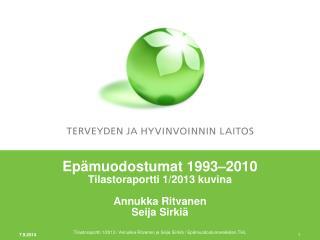 Epämuodostumat 1993 –2010 Tilastoraportti 1/2013 kuvina Annukka Ritvanen Seija Sirkiä