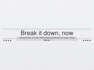 Break it down, now