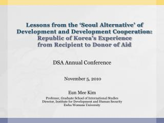 DSA Annual Conference November 5, 2010 Eun Mee Kim