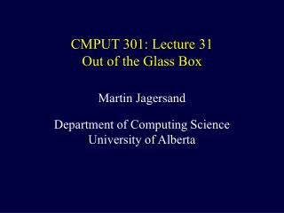 CMPUT 301: Lecture 31 Out of the Glass Box