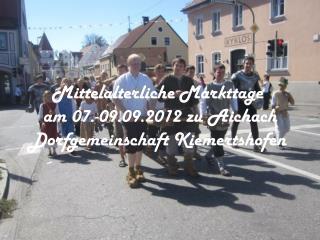 Mittelalterliche Markttage  am 07.-09.09.2012 zu  Aichach Dorfgemeinschaft Kiemertshofen