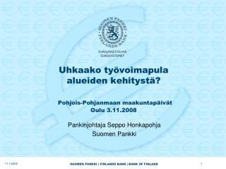 Uhkaako työvoimapula  alueiden kehitystä? Pohjois-Pohjanmaan maakuntapäivät  Oulu 3.11.2008